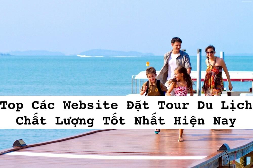 Top Các Website Đặt Tour Du Lịch Chất Lượng Tốt Nhất Hiện Nay